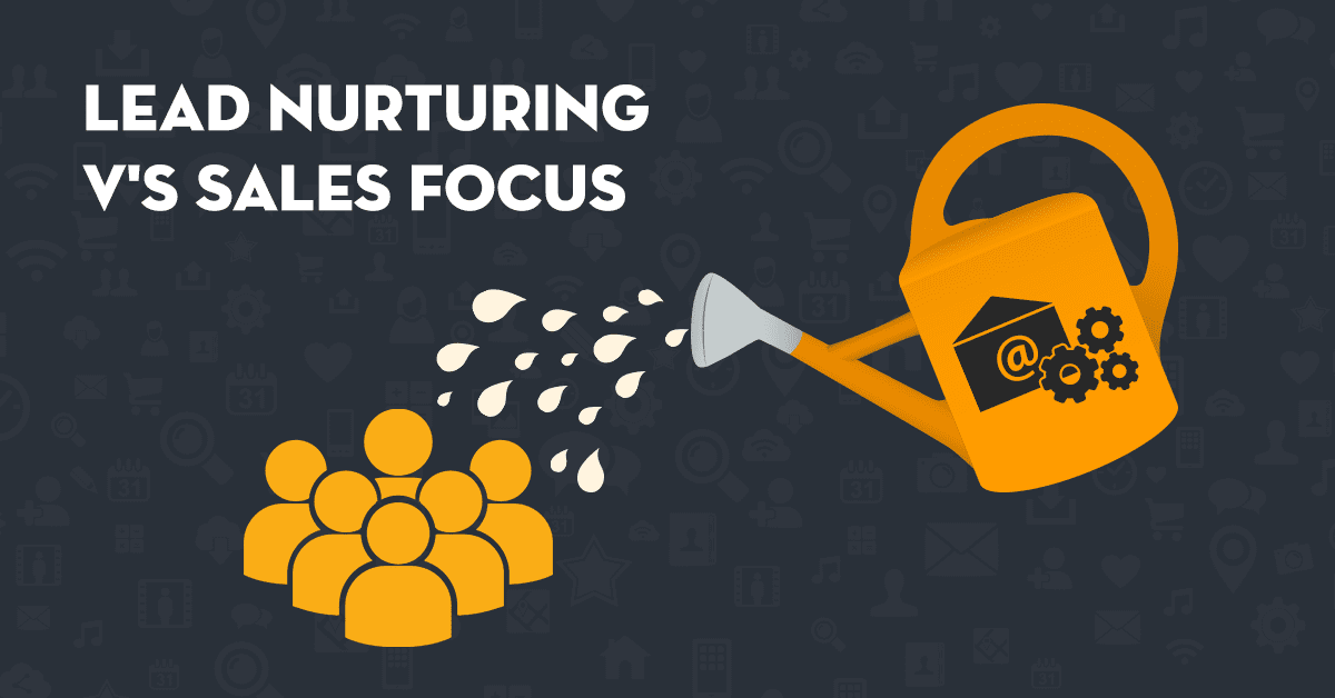 Lead Nurturing – How to take your focus off sales and build a more sustainable business model